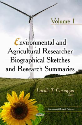 Environmental and Agricultural Researcher Biographical Sketches and Research Summaries. Volume 01