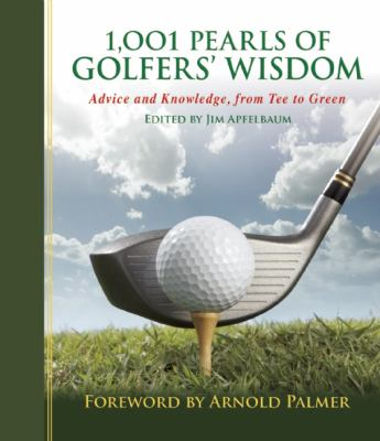 1001 Pearls of Golfers' Wisdom : Advice and Knowledge, from Tee to Green