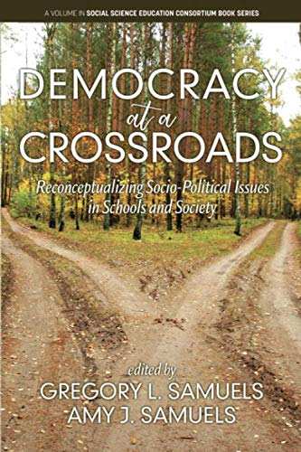Democracy at a Crossroads: Reconceptualizing Socio-Political Issues in Schools and Society (Social Science Education Consortium Book Series)