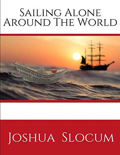 Sailing Alone Around The World: by Slocum Joshua (1999-06-01), A Personal Account of the First Solo Circumnavigation of the Globe by Sail ( Annotated ) First Edition.