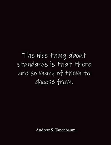The nice thing about standards is that there are so many of them to choose from. Andrew S. Tanenbaum: Quote Notebook - Lined Notebook -Lined Journal - ... 8.5 x 11 inches - Notebook Quote on Cover