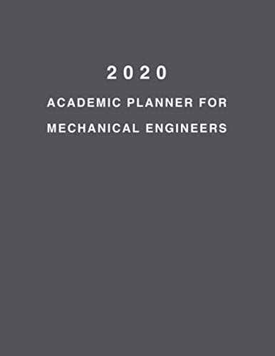 "2020 Academic Planner For Mechanical Engineers: 8.5x11"" 2020 Weekly And Monthly Academic Calendar With Yearly Planner"