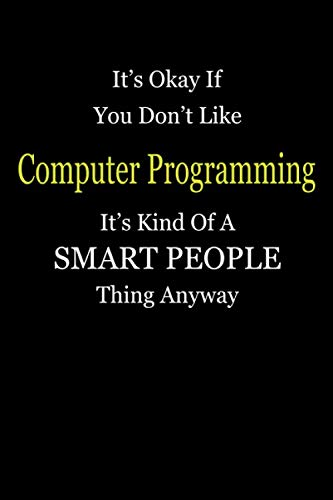 It's Okay If You Don't Like Computer Programming It's Kind Of A Smart People Thing Anyway: Blank Lined Notebook Journal Gift Idea
