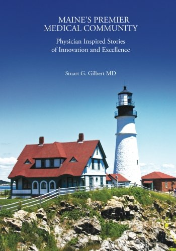 Maine's Premier Medical Community: Physician Inspired Stories of Innovation