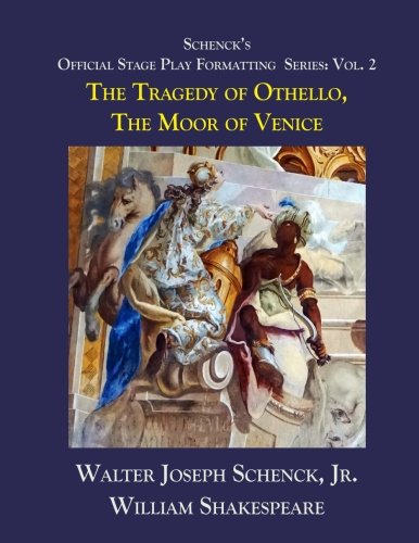 Schenck's Official Stage Play Formatting Series: Vol. 2: The Tragedy of Othello, Moor of Venice (Volume 2)
