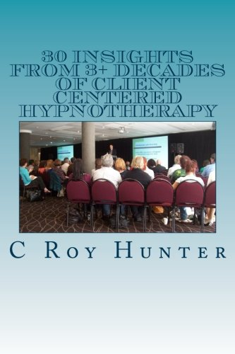 30 Insights from 3+ Decades of Client Centered Hypnotherapy