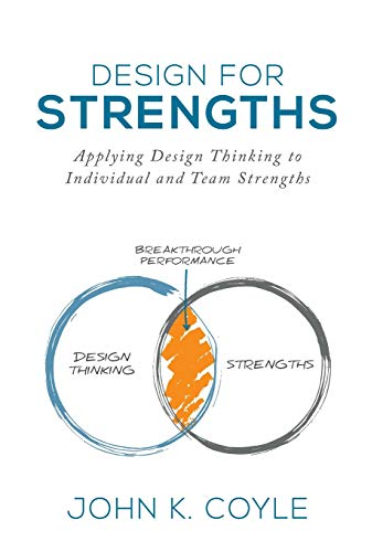 Design For Strengths: Applying Design Thinking to Individual and Team Strengths (Innvovate Your Life)