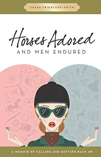 Horses Adored and Men Endured: A Memoir of Falling and Getting Back Up