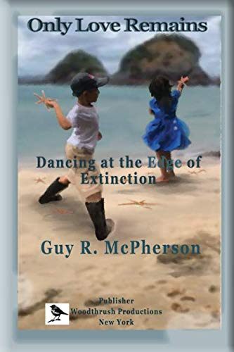 Only Love Remains: Dancing at the Edge of Extinction
