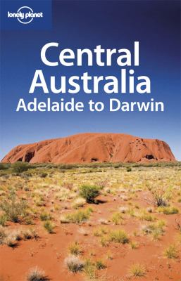 Lonely Planet: Central Australia - Adelaide to Darwin