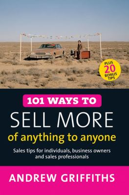 101 Ways to Sell More of Anything to Anyone (101 Ways series)