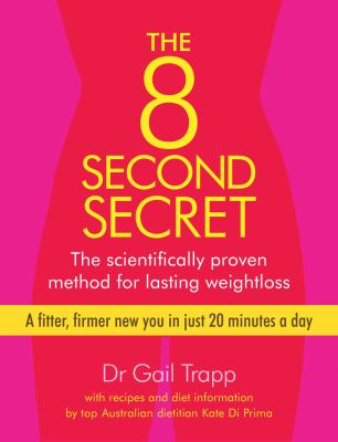 The 8 Second Secret: The Scientifically Proven Method for Lasting Weightloss