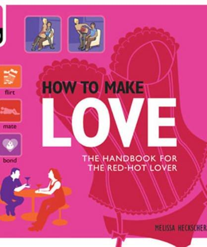 How to Make Love: The Handbook for the Red-hot Lover