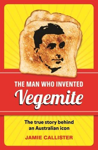 The Man Who Invented Vegemite: The True Story behind an Australian Icon