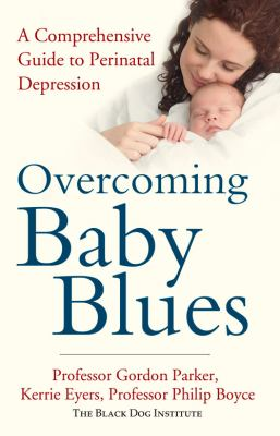 Overcoming Baby Blues : A Comprehensive Guide to Perinatal Depression