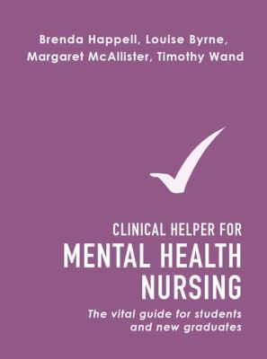 Clinical Helper for Mental Health Nursing : The Vital Guide for Students and New Graduates
