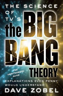 Science of TV's the Big Bang Theory : Explanations Even Penny Would Understand