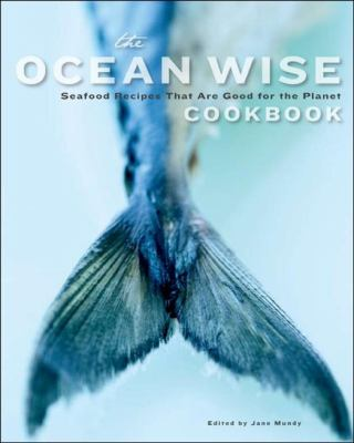 Ocean Wise Cookbook : Seafood Recipes That Are Good for the Planet