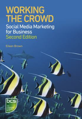Working the Crowd : Social media marketing for Business