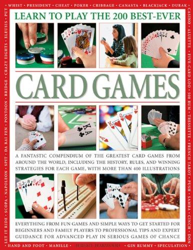 Learn To Play The 200 Best-Ever Card Games: A fantastic compendium of the greatest card games from around the world, including the history, rules, and ... each game, with more than 400 illustrations.