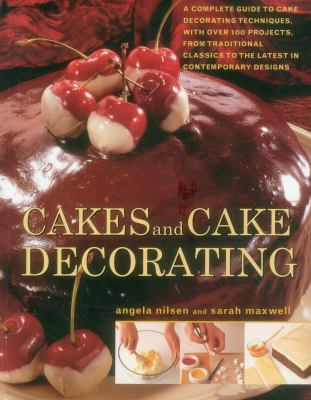 Cakes and Cake Decorating : A Complete Guide to Cake Decorating Techniques