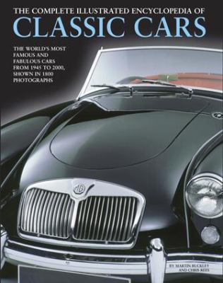 Complete Illustrated Encyclopedia of Classic Cars : The World's Most Famous and Fabulous Cars, from 1945 To 2000