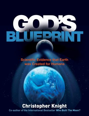 God's Blueprint : Scientific Evidence That Earth Was Created by Humans