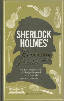 Sherlock Holmes' Elementary Puzzle Book : Riddles, Enigmas and Challenges Inspired by the World's Greatest Crimesolver