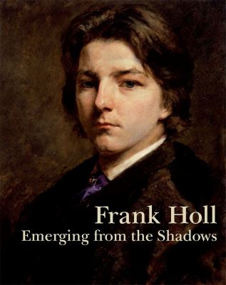 Frank Holl : Emerging from the Shadows