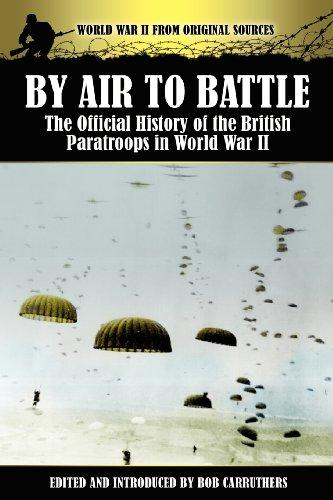 By Air to Battle: The Official History of the British Paratroops in World War II (World War II from Original Sources)