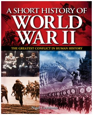 Short History of the Second World War : The Greatest Conflict in Human History