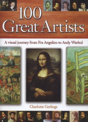 100 Great Artists : A Visual Journey from Fra Angelico to Andy Warhol
