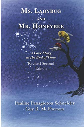 Ms. Ladybug and Mr. Honeybee A Love Story at the End of Time: Second Revised Edition