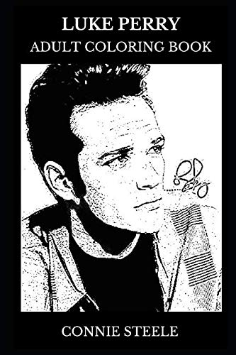 Luke Perry Adult Coloring Book: Dylan from Beverly Hills and Riverdale Star, Teen Idol and Movie Icon Inspired Adult Coloring Book (Luke Perry Books)