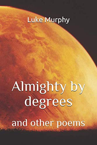 Almighty by Degrees: and other poems