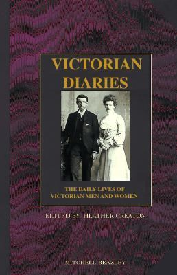 Victorian Diaries The Daily Lives of Victorian Men and Women