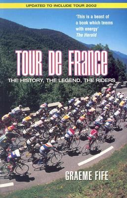 Tour De France The History, the Legend, the Riders