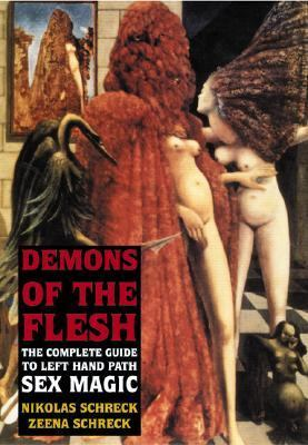 Demons of the Flesh The Complete Guide to Left-Hand Path Sex Magic