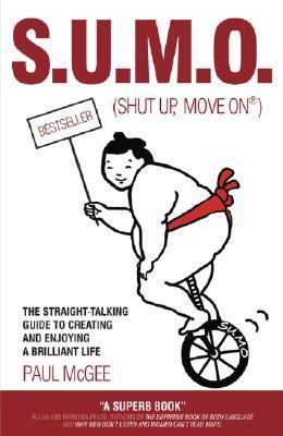 Sumo (Shut Up, Move On) The Straight Talking Guide to Creating And Enjoying a Brilliant Life