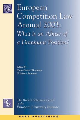 European Competition Law Annual 2003 What Is an Abuse of a Dominant Position?