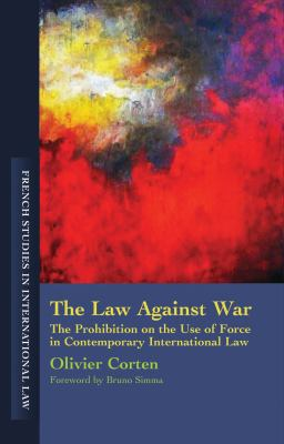 Law Against War : The Prohibition on the Use of Force in Contemporary International Law