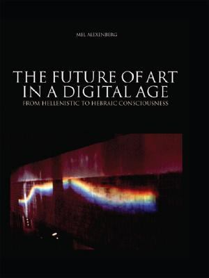 Future of Art in a Digital Age From Hellenistic to Hebraic Consciousness