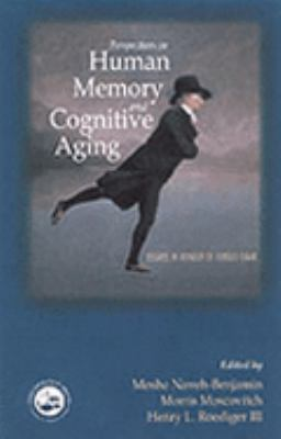 Perspectives on Human Memory and Cognitive Aging Essays in Honour of Fergus Craik