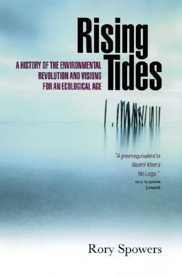 Rising Tides A History of the Environmental Revolution and Visions for an Ecological Age
