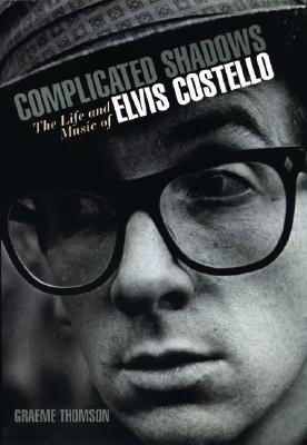 Complicated Shadows The Life And Music Of Elvis Costello