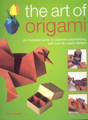Art of Origami An Illustrated Guide to Japanese Paperfolding, With over 30 Classic Designs