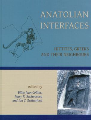 Anatolian Interfaces Hittites, Greeks and Their Neighours, Proceedings of an International Conference on Cross-cultural Interaction 2004