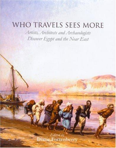 Who Travels Sees More: Artists, Architects and Archaeologists Discover Egypt and the Near East