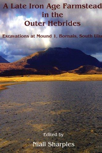 A Late Iron Age farmstead in the Outer Hebrides: Excavations at Mound 1, Bornais, South Uist (Cardiff Studies in Archaeology)