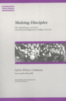 Making Disciples: The Significance of Jesus' Educational Methods for Today's Church